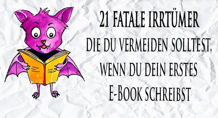 21 Dumme Irrtümer die du vermeiden solltest, wenn du dein erstes E-Book schreibst