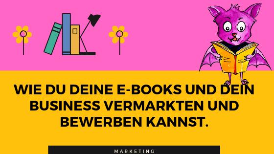 Wie du deine E-Books und dein Business vermarkten und bewerben kannst.