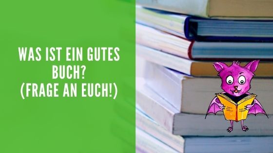 Was macht für dich ein gutes Buch aus? Erzähle doch mal!
